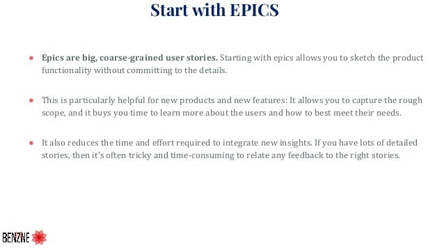 Start with EPICS ● Epics are big, coarse-grained user stories. Starting with epics allows you to sketch the product functi...