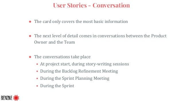 User Stories - Conversation ● The card only covers the most basic information ● The next level of detail comes in conversa...