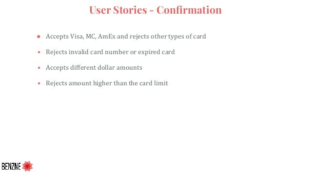 User Stories - Confirmation ● Accepts Visa, MC, AmEx and rejects other types of card • Rejects invalid card number or expir...