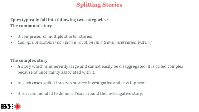Splitting Stories Epics typically fall into following two categories: The compound story • It comprises of multiple shorte...
