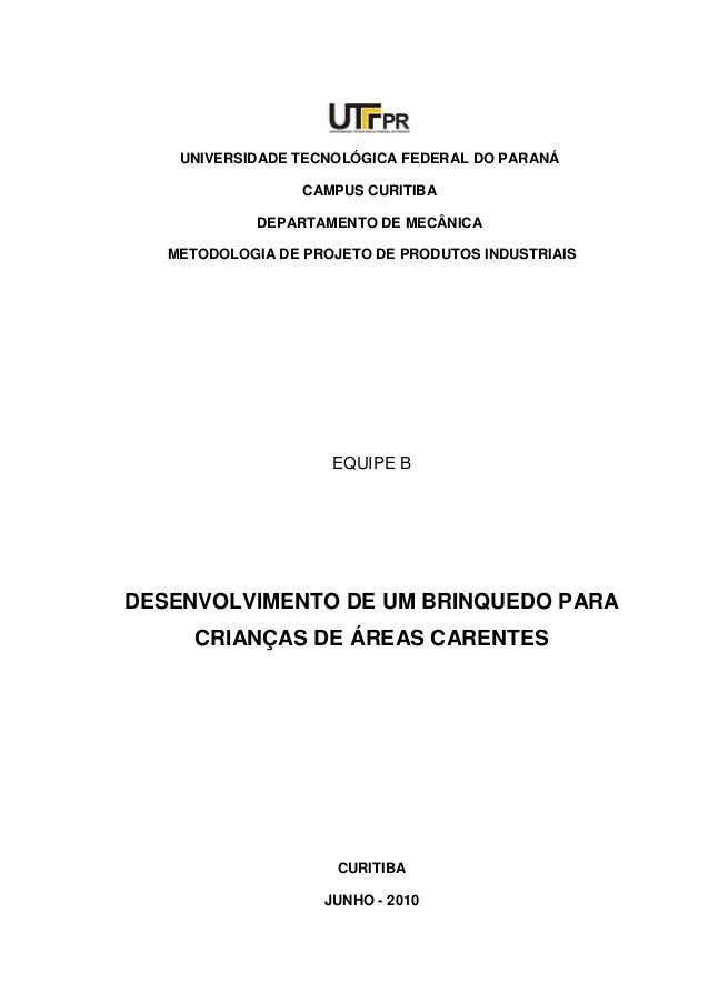 UNIVERSIDADE TECNOLÓGICA FEDERAL DO PARANÁ CAMPUS CURITIBA DEPARTAMENTO DE MECÂNICA METODOLOGIA DE PROJETO DE PRODUTOS IND...