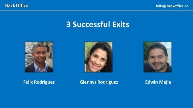 3 Successful Exits Glennys Rodriguez Edwin MejiaFelix Rodriguez felix@backoffice.co