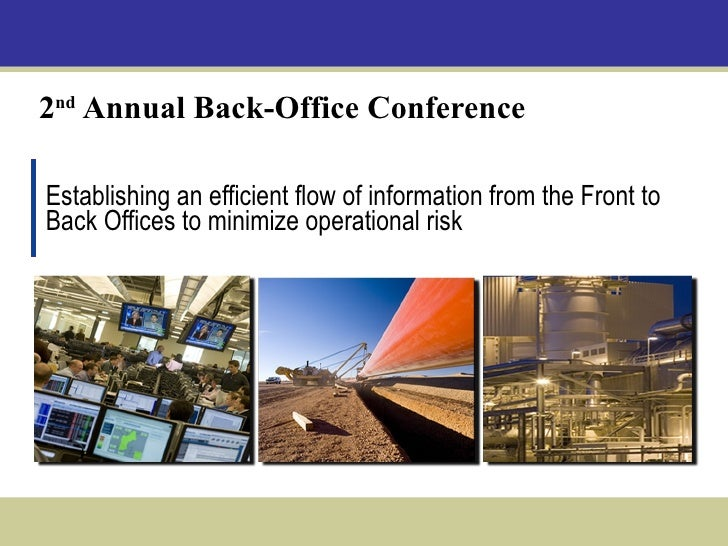 2 nd  Annual Back-Office Conference Establishing an efficient flow of information from the Front to Back Offices to minimi...