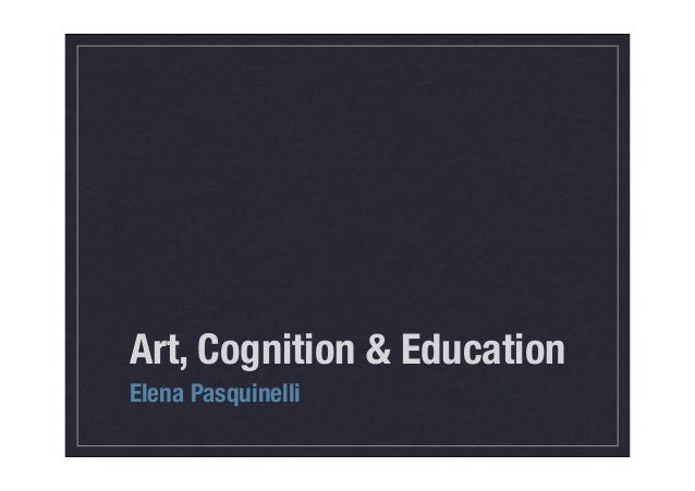 Art, Cognition & Education Elena Pasquinelli