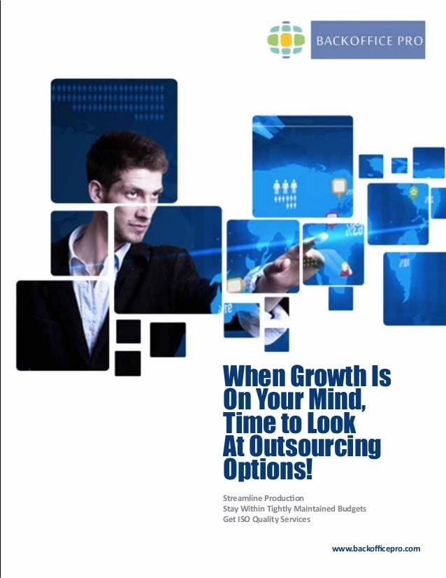 When Growth IsOn Your Mind,Time to LookAt OutsourcingOptions!www.backofficepro.comStreamline ProductionStay Within Tightly...