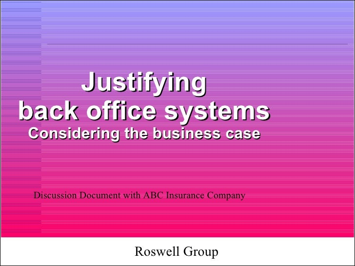 Justifying back office systems Considering the business case Discussion Document with ABC Insurance Company