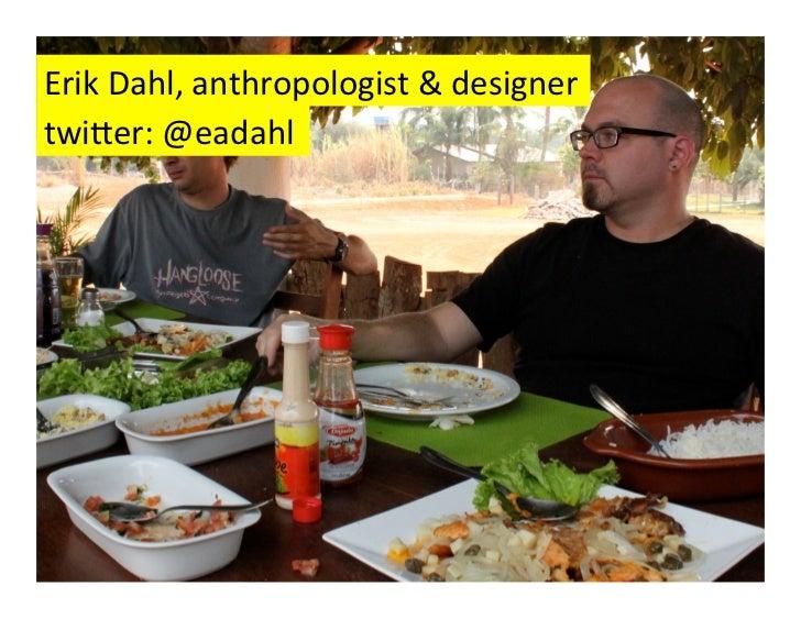 Erik Dahl, anthropologist & designer twi$er: @eadahl