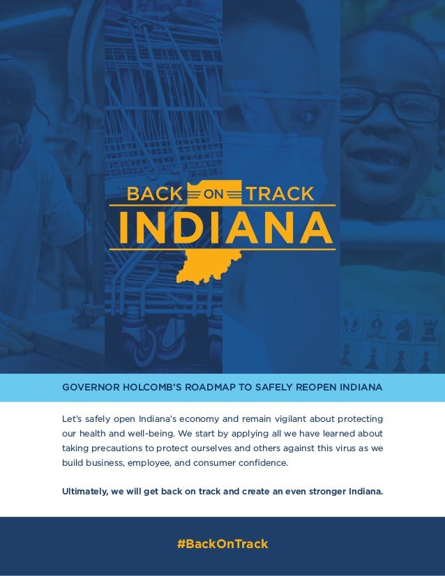 GOVERNOR HOLCOMB'S ROADMAP TO SAFELY REOPEN INDIANA Let's safely open Indiana's economy and remain vigilant about protecti...