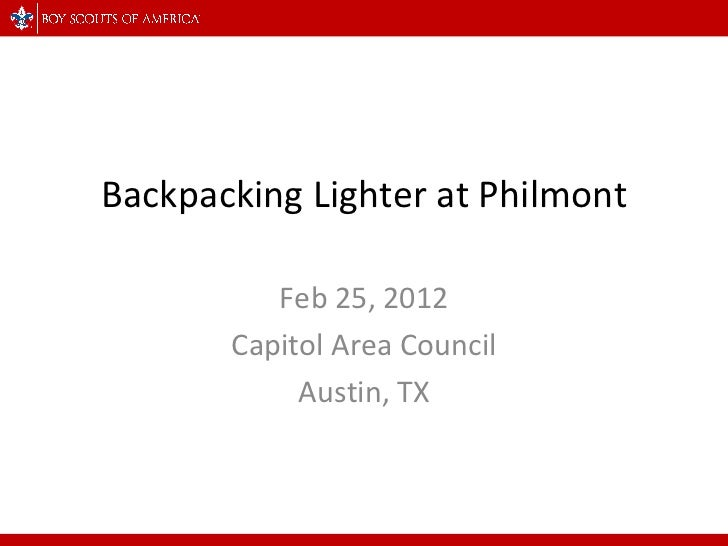 Backpacking Lighter at Philmont Feb 25, 2012 Capitol Area Council Austin, TX