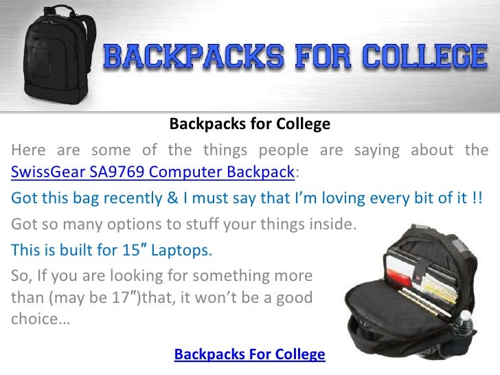 Backpacks for CollegeHere are some of the things people are saying about theSwissGear SA9769 Computer Backpack:Got this ba...