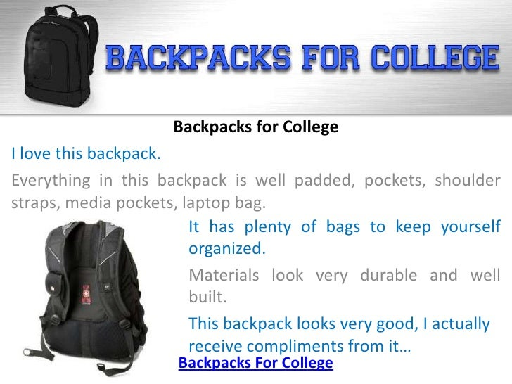 Backpacks for CollegeI love this backpack.Everything in this backpack is well padded, pockets, shoulderstraps, media pocke...