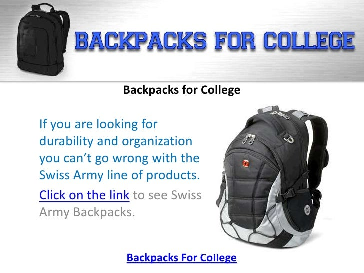 Backpacks for CollegeIf you are looking fordurability and organizationyou can't go wrong with theSwiss Army line of produc...
