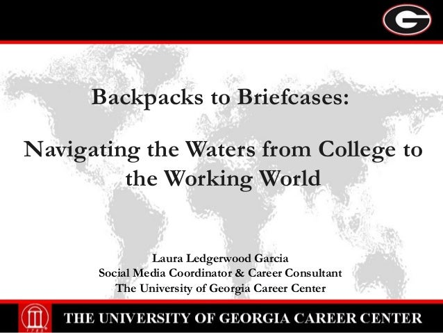 Backpacks to Briefcases: Navigating the Waters from College to the Working World Laura Ledgerwood Garcia Social Media Coor...