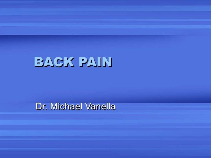 BACK PAIN  Dr. Michael Vanella