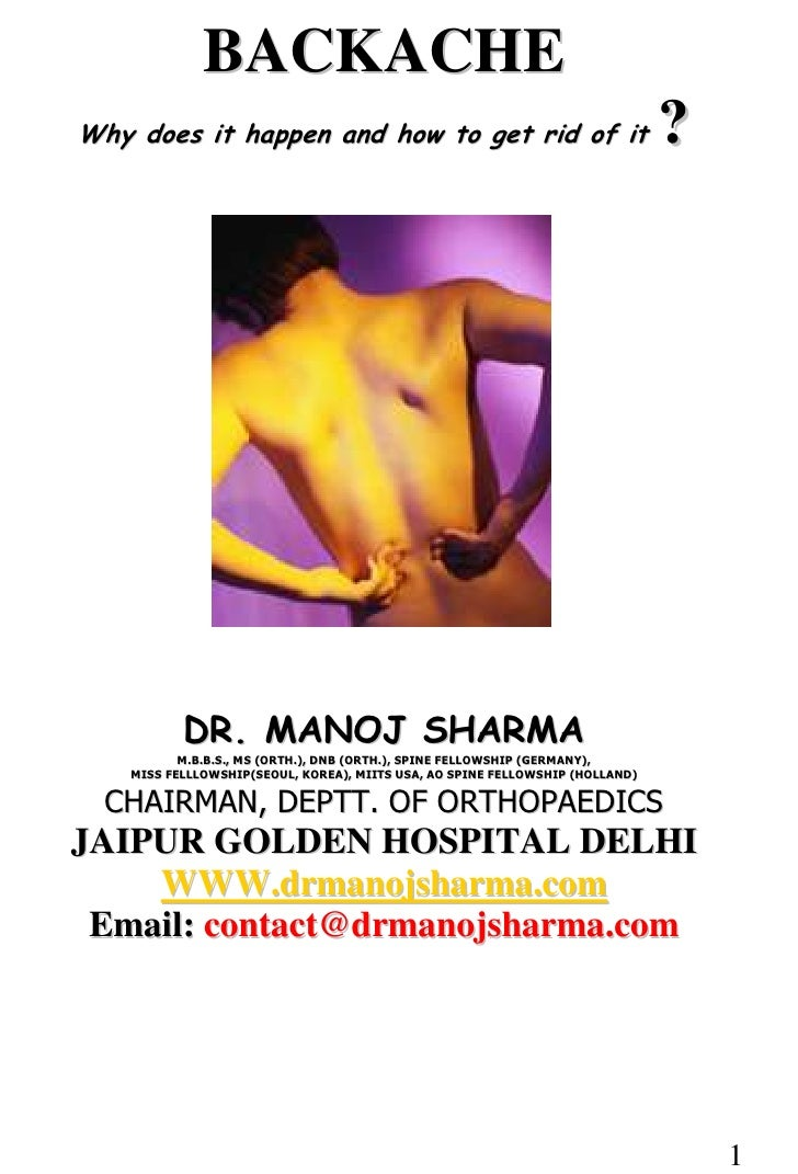 BACKACHE<br />Why does it happen and how to get rid of it ?<br />91440017780<br />DR. MANOJ SHARMA<br />M.B.B.S., MS (ORTH...