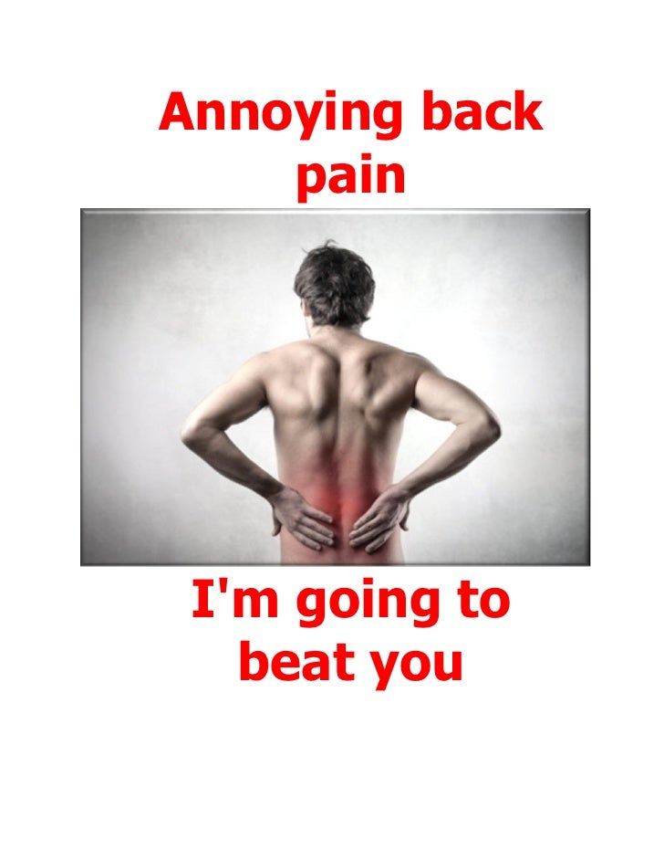 Annoying back    pain Im going to   beat you