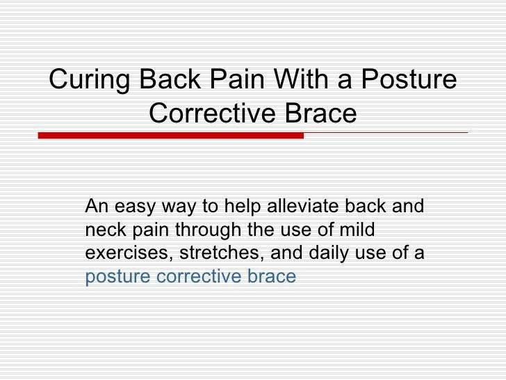 Curing Back Pain With a Posture Corrective Brace An easy way to help alleviate back and neck pain through the use of mild ...