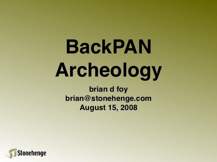 BackPAN Archeology       brian d foy brian@stonehenge.com     August 15, 2008