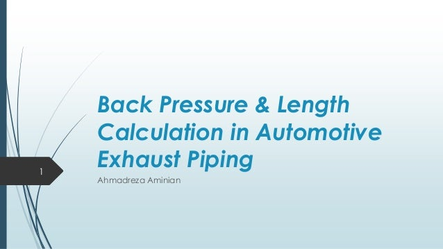 Back Pressure & Length Calculation in Automotive Exhaust Piping Ahmadreza Aminian 1