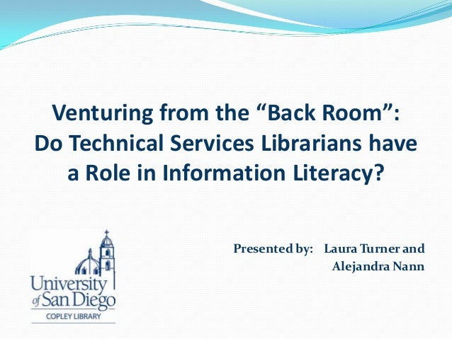 "Venturing from the ""Back Room"": Do Technical Services Librarians have a Role in Information Literacy? Presented by: Laura ..."