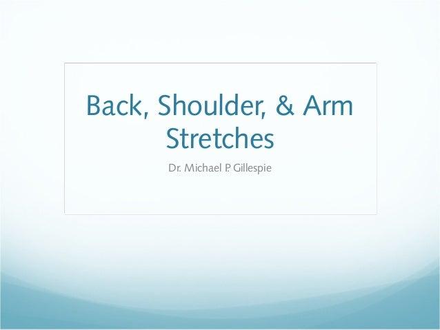 Back, Shoulder, & Arm Stretches Dr. Michael P. Gillespie