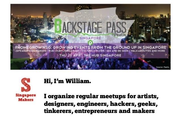 Source:  Pea+x   Hi, I'm William. I organize regular meetups for artists, designers, engineers, hackers, geeks, tinker...