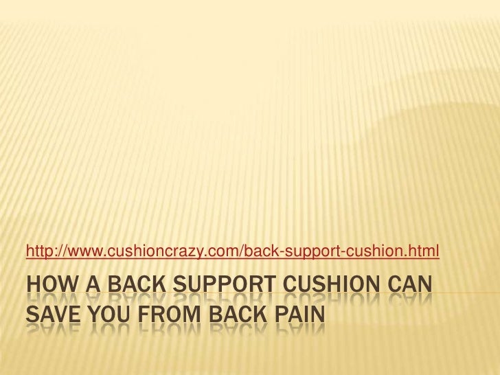 How a back support cushion can save you from back pain<br />http://www.cushioncrazy.com/back-support-cushion.html<br />