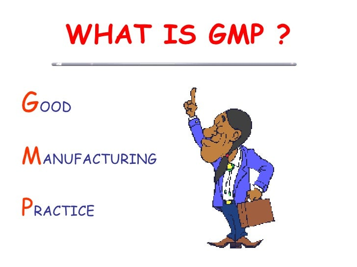 WHAT IS GMP ? <ul><li>G OOD </li></ul><ul><li>M ANUFACTURING </li></ul><ul><li>P RACTICE </li></ul>