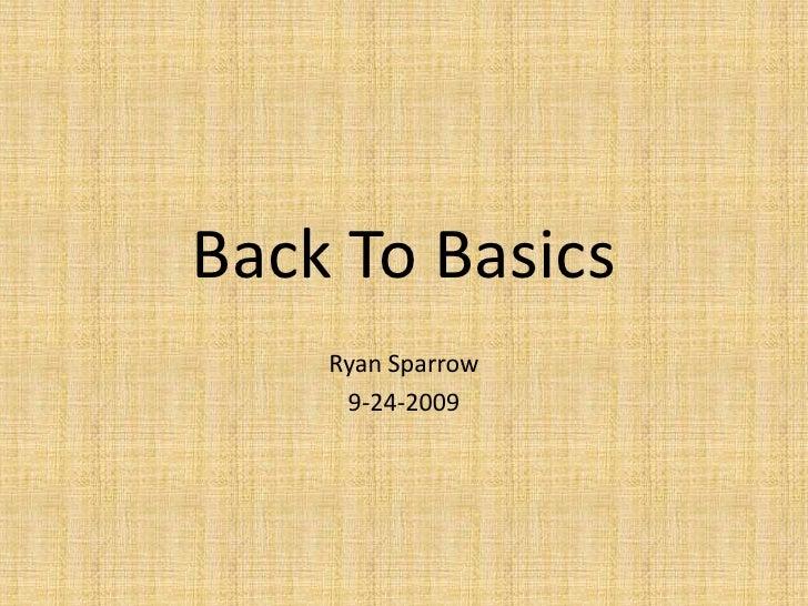 Back To Basics<br />Ryan Sparrow<br />9-24-2009<br />