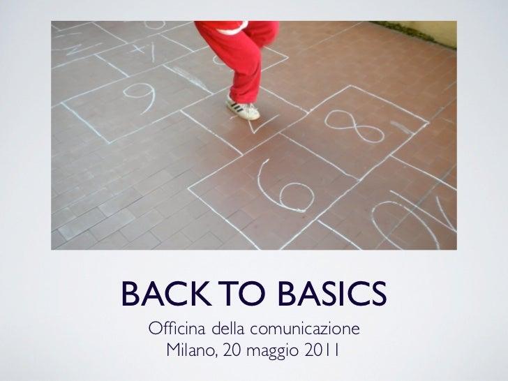 BACK TO BASICS Officina della comunicazione   Milano, 20 maggio 2011