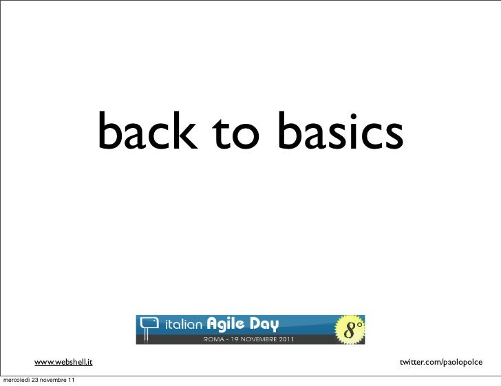 back to basics          www.webshell.it                twitter.com/paolopolcemercoledì 23 novembre 11
