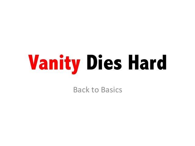 Vanity Dies Hard Back  to  Basics