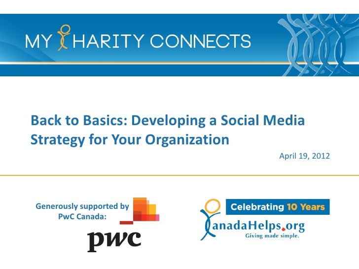 Back to Basics: Developing a Social MediaStrategy for Your Organization                                     April 19, 2012...