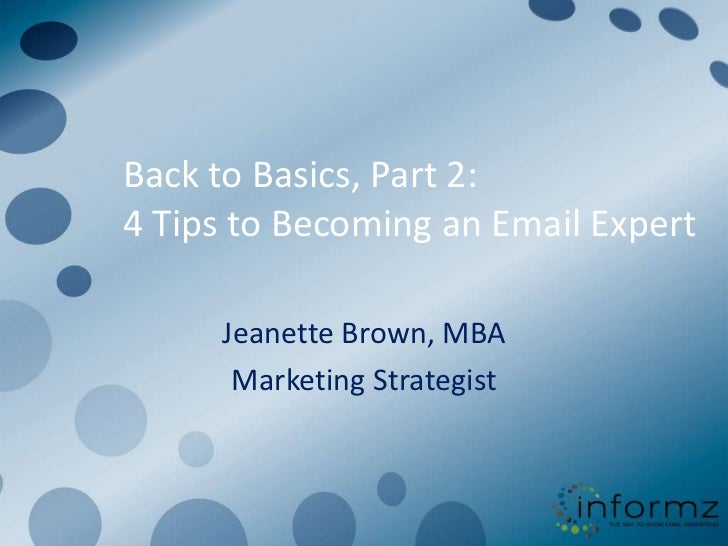 Back to Basics, Part 2:4 Tips to Becoming an Email Expert     Jeanette Brown, MBA      Marketing Strategist