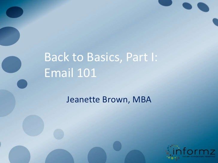 Back to Basics, Part I:Email 101    Jeanette Brown, MBA