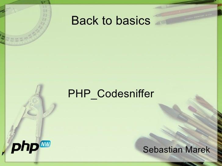 Back to basics PHP_Codesniffer Sebastian Marek