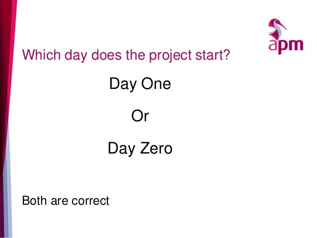 Which day does the project start? Day One Or Day Zero Both are correct