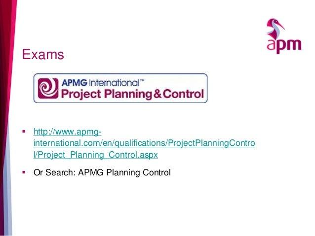 Exams  http://www.apmg- international.com/en/qualifications/ProjectPlanningContro l/Project_Planning_Control.aspx  Or Se...