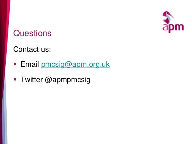 Questions Contact us:  Email pmcsig@apm.org.uk  Twitter @apmpmcsig