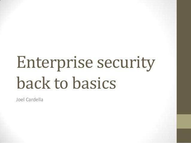 Enterprise security back to basics Joel Cardella
