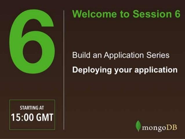 Solution Architect, MongoDB Sam Weaver #MongoDBBasics 'Build an Application'Webinar Series Deploying your application in p...