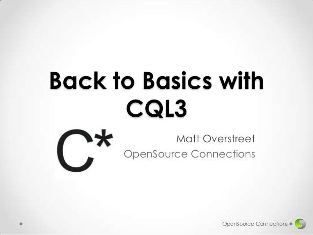 Back to Basics with CQL3 Matt Overstreet OpenSource Connections  OpenSource Connections