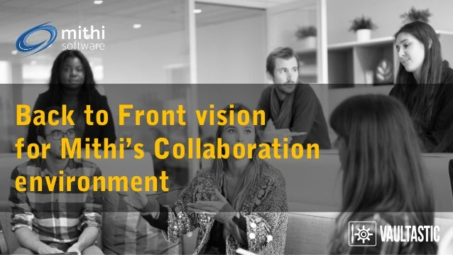 Back to Front vision for Mithi's Collaboration environment