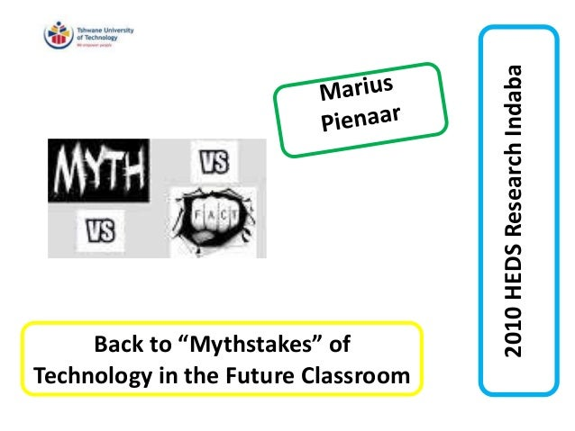 """2010HEDSResearchIndaba Back to """"Mythstakes"""" of Technology in the Future Classroom"""