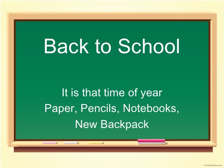 Back to School   It is that time of yearPaper, Pencils, Notebooks,       New Backpack