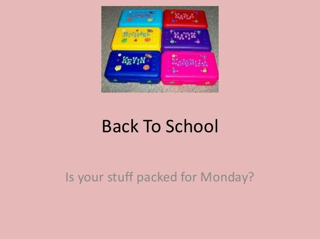 Back To SchoolIs your stuff packed for Monday?