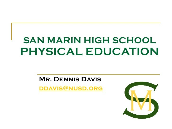 SAN MARIN HIGH SCHOOL PHYSICAL EDUCATION Mr. Dennis Davis [email_address]