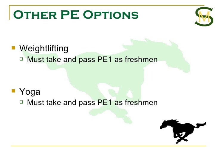 Other PE Options <ul><li>Weightlifting </li></ul><ul><ul><li>Must take and pass PE1 as freshmen </li></ul></ul><ul><li>Yog...