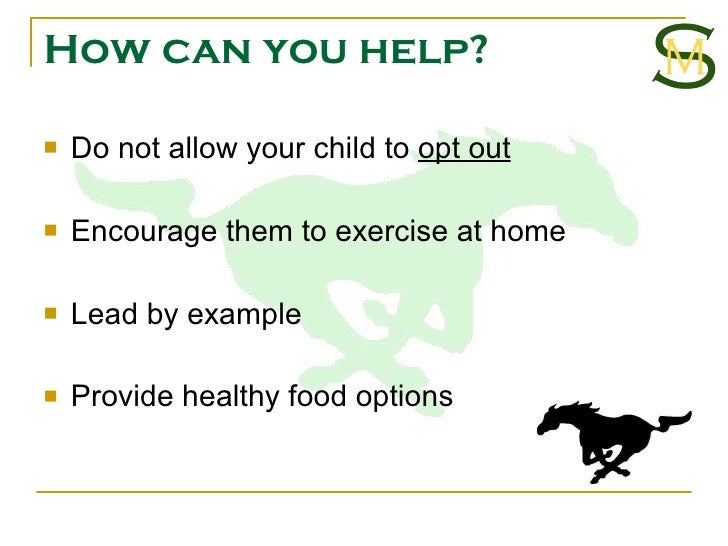 How can you help? <ul><li>Do not allow your child to  opt out </li></ul><ul><li>Encourage them to exercise at home  </li><...