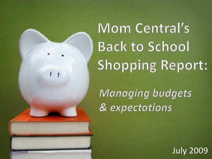 Mom Central's Back to School Shopping Report:<br />Managing budgets & expectations<br />July 2009<br />